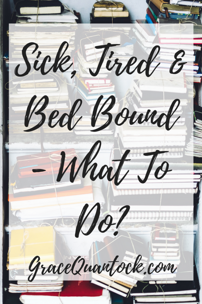 Sick, Tired and Bed Bound - what to do? Black handwritten style font over a transparent white square. A photograph of stacks of journals and notebooks as background.