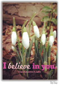 Picture of white flowers (closed petals) and the words: I believe in you
