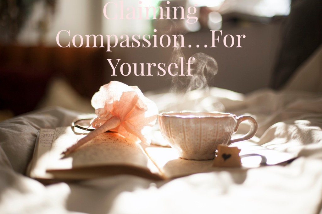 journal with tea and flower pen: Claiming Compassion for Yourself