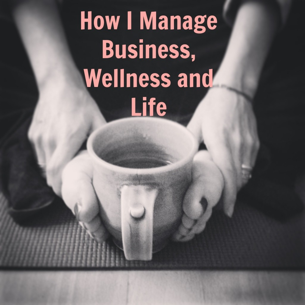 How I Manage Business, Wellness and Life