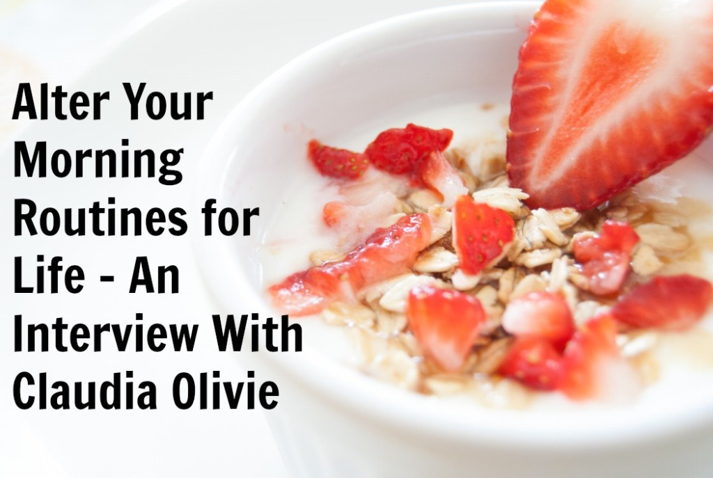 Alter Your Morning Routines for Life - An Interview With Claudia Olivie