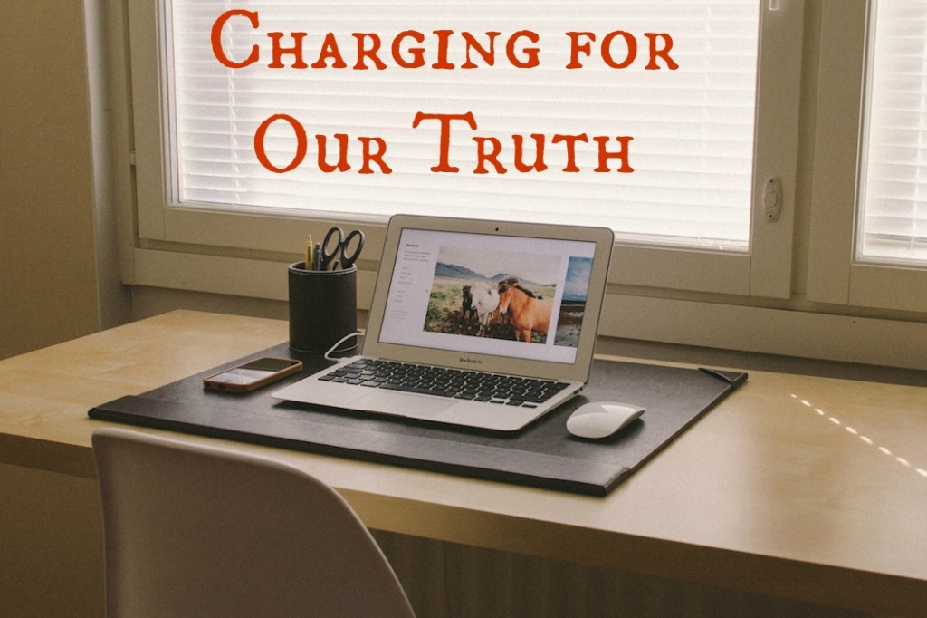 Charging for Our Truth