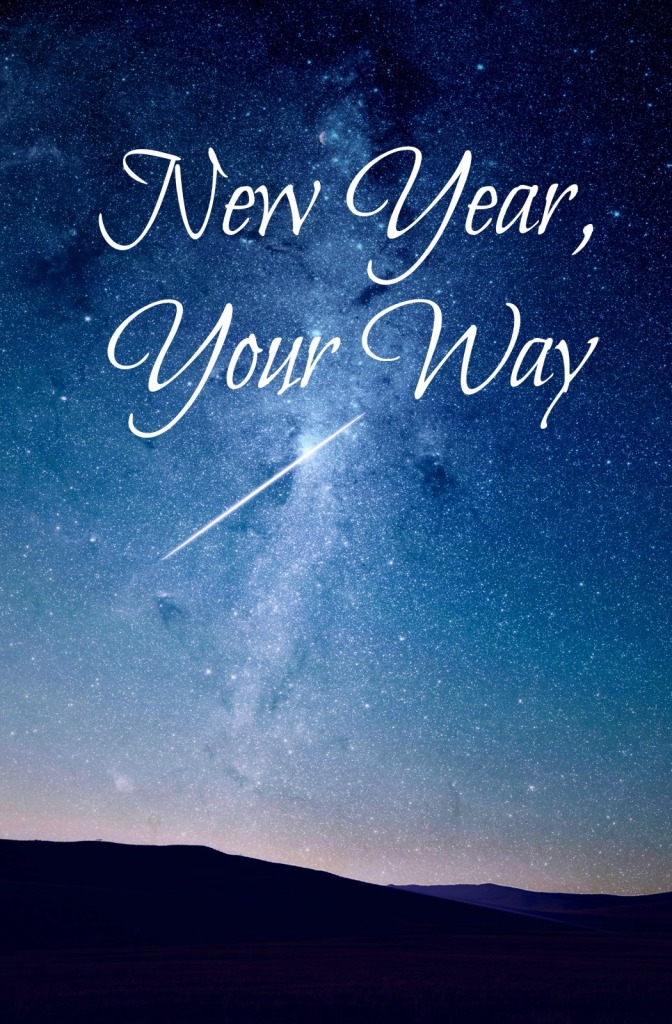 New Year's Resolutions - Or New Year, Your Way