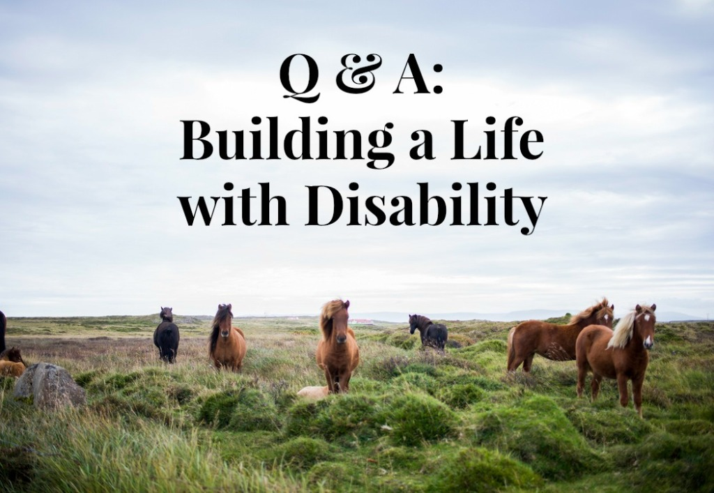 Horses in a field with text: Q & A: Building a Life with Disability