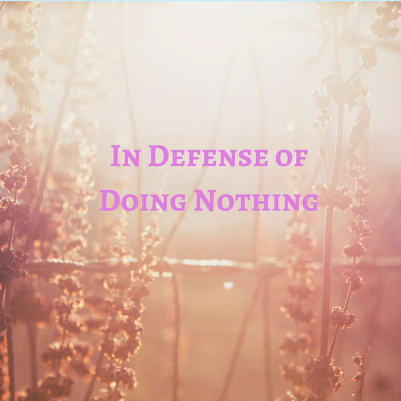 In Defense of Doing Nothing