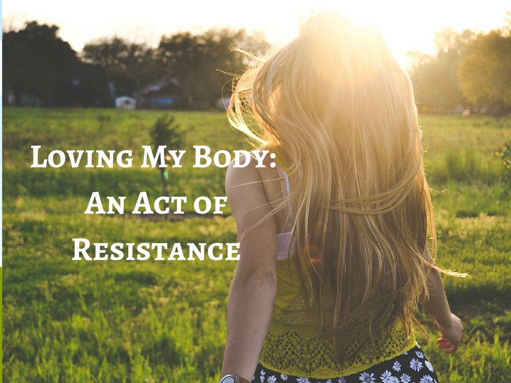 Loving My Body- An Act of Resistance