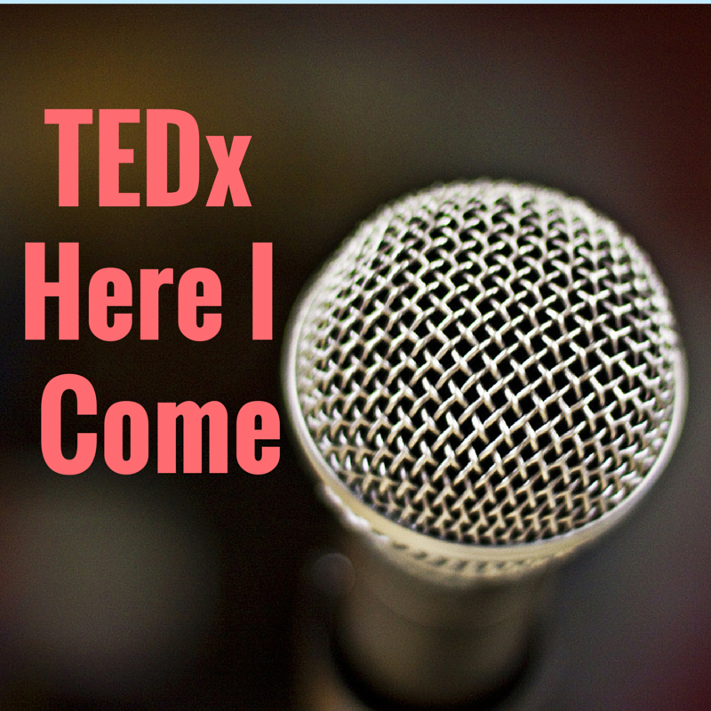 TEDx Here I Come
