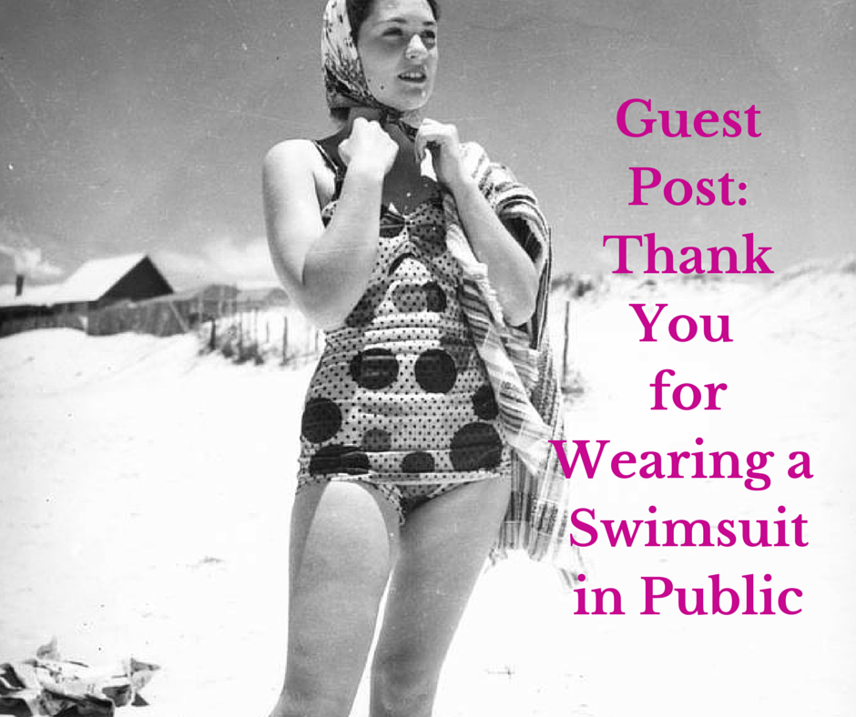 Guest Post- Thank You for Wearing a Swimsuit in Public