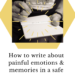 How to write about painful emotions or memories in a safe and effective way text over black white picture person writing. Over gold hexagon and gracequantock.com below