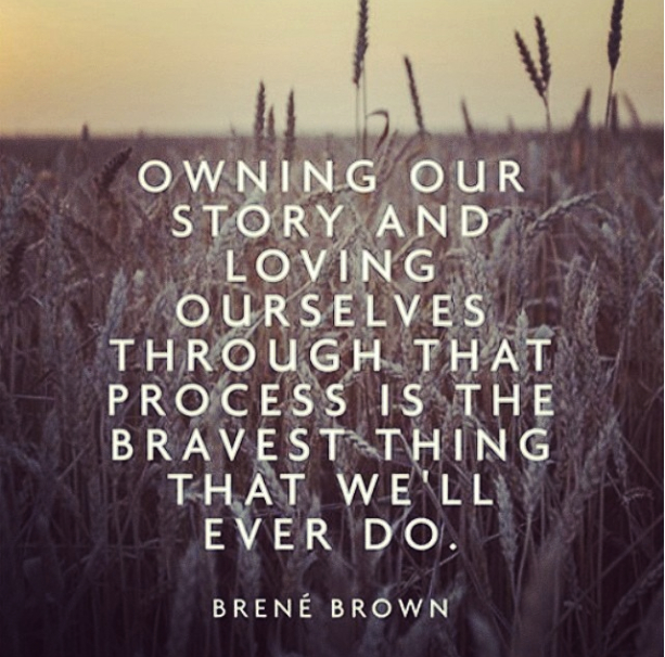 owning our own story and loving ourselves through that process is the bravest thing we'll ever do - brene brown, white text on cornfield sepia - May Trailblazing Healing Resources: Fuel for Your Healing Fire