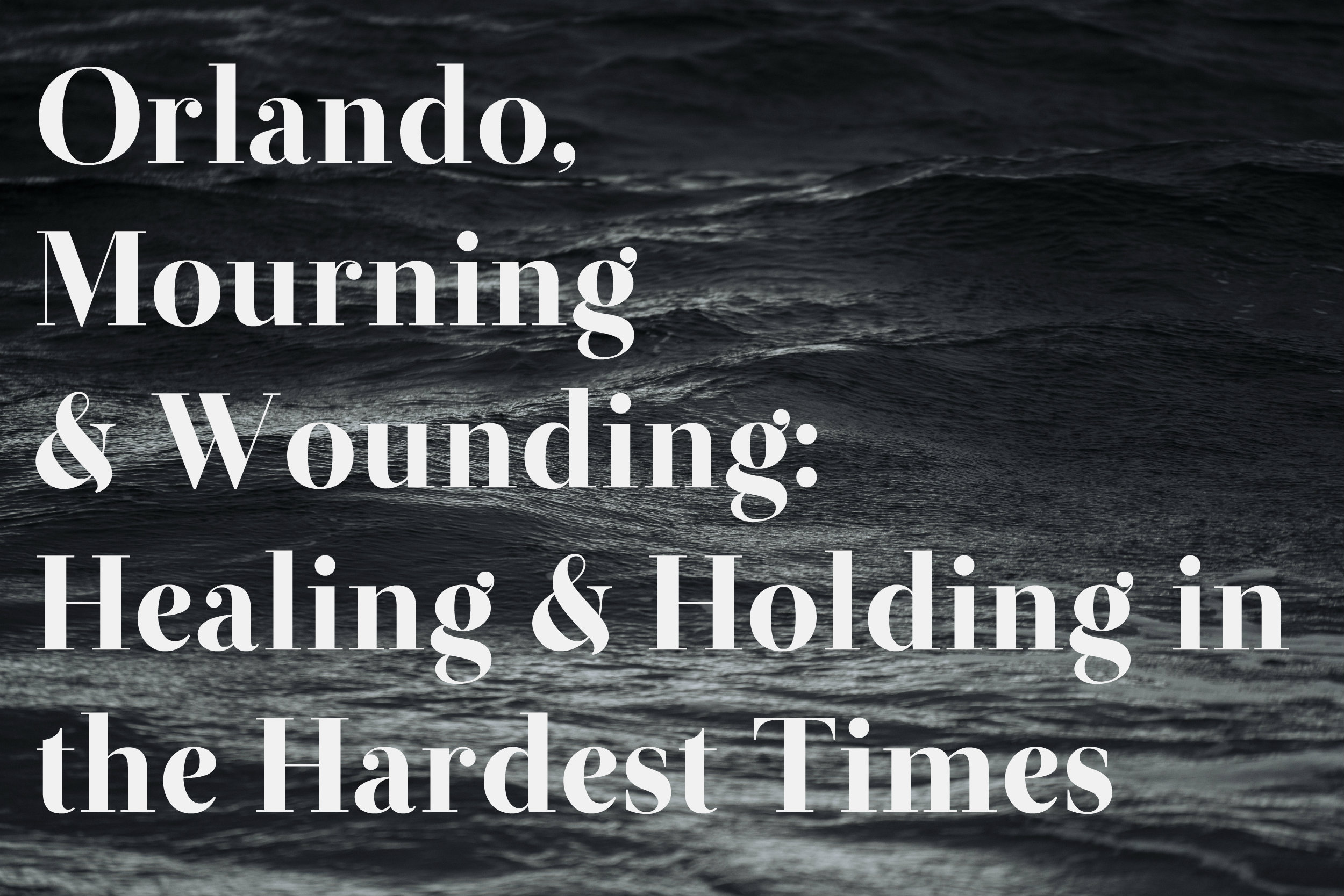 Orlando, Mourning & Wounding: Healing & Holding in the Hardest Times white text on grey stormy sea image