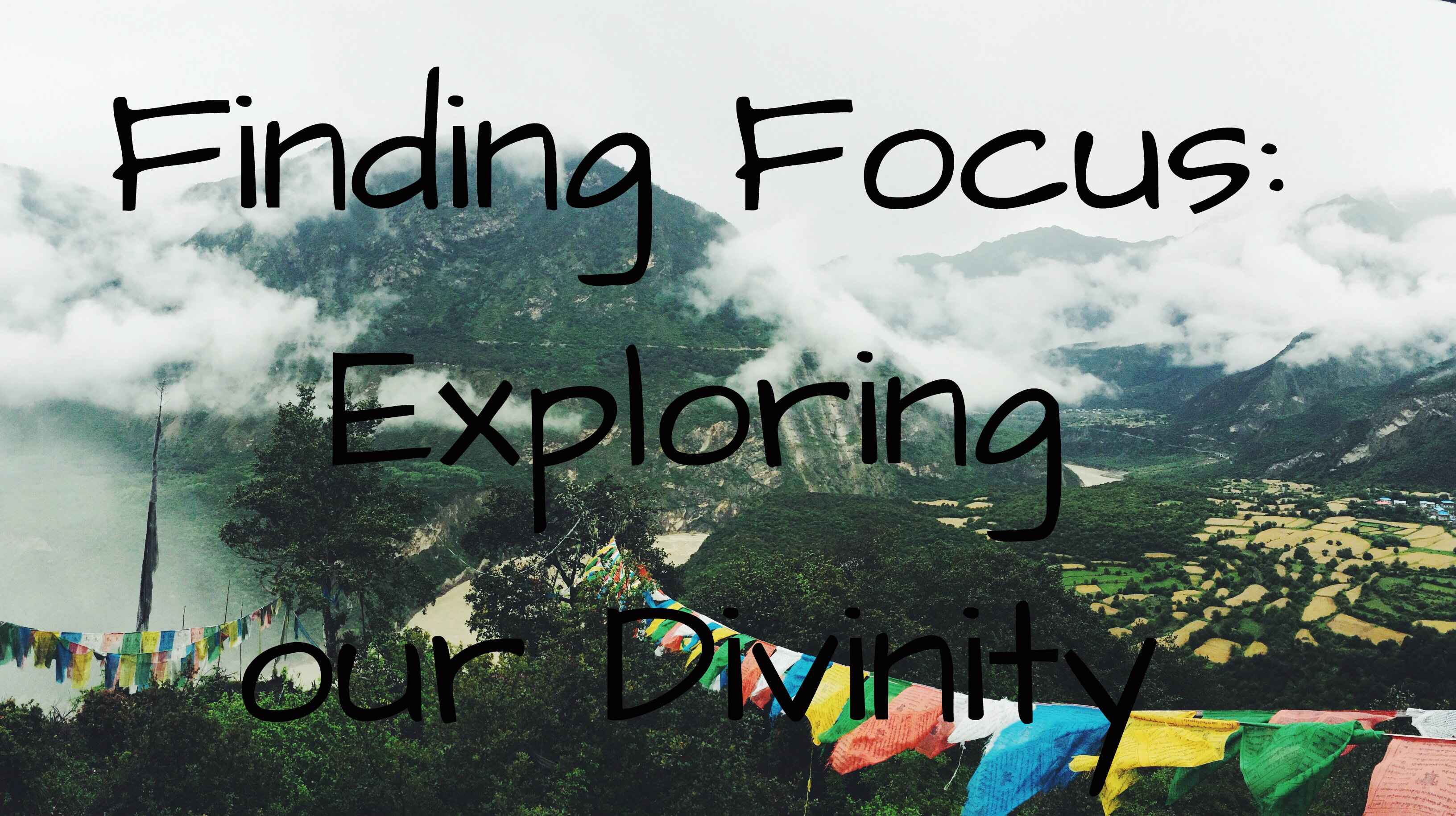 Finding Focus: Exploring Our Divinity black text over picture of prayer flags on mountains china