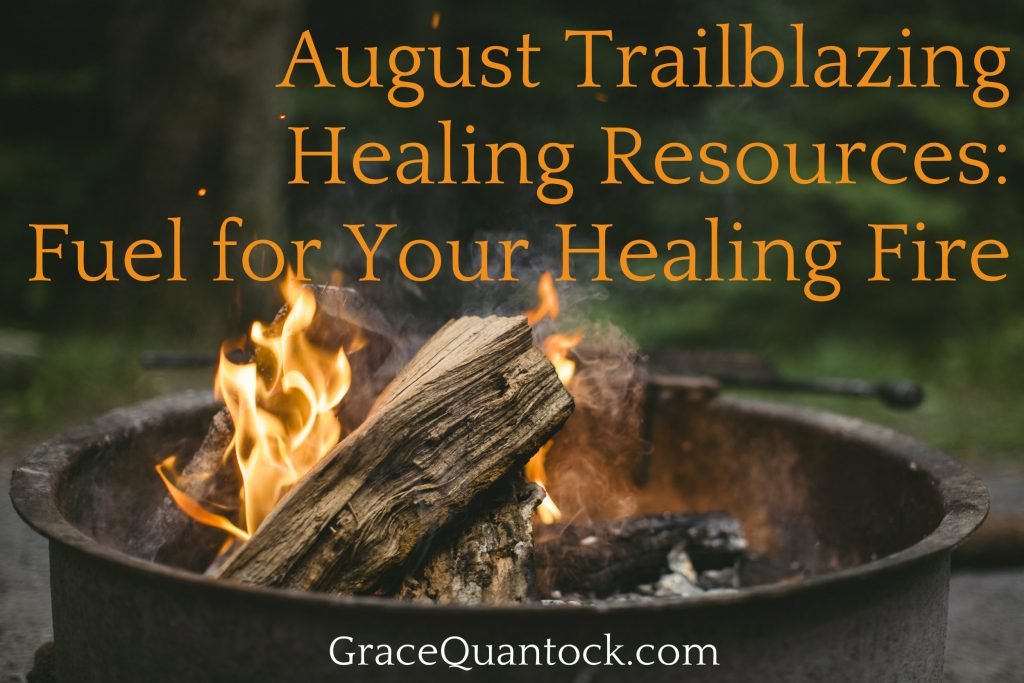 fire of logs in a metal barrel orange text above it, August trailblazing resources: fuel for your healing fire. Beneath the fire gracequantock.com in white text
