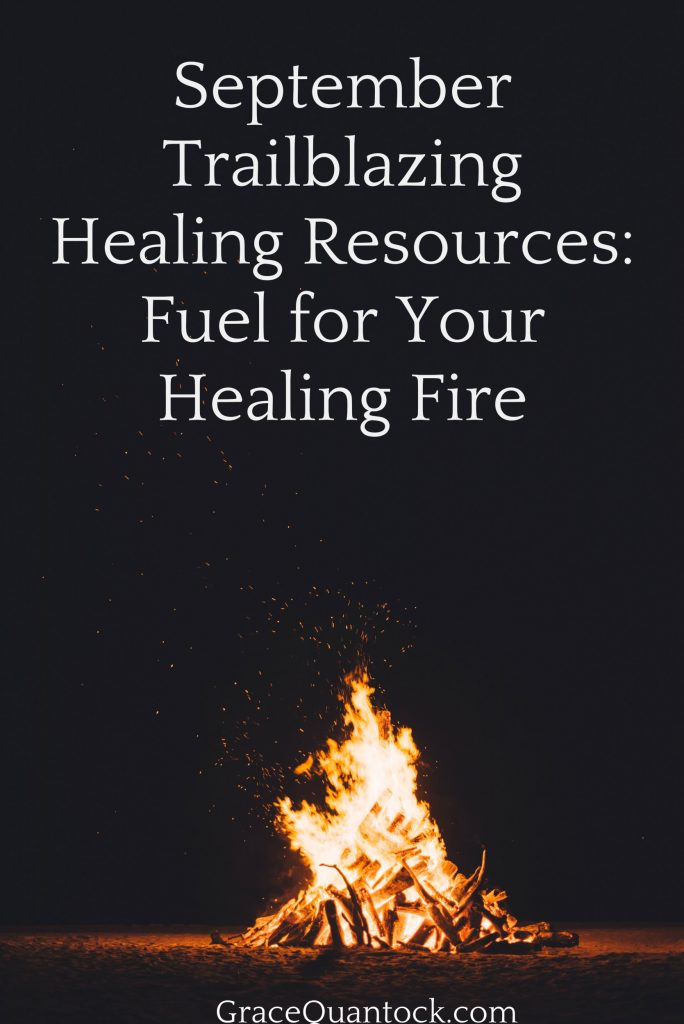 large bonfire in dark text on photography: September Trailblazing Resources: Fuel for Your Healing Fire GraceQuantock.com