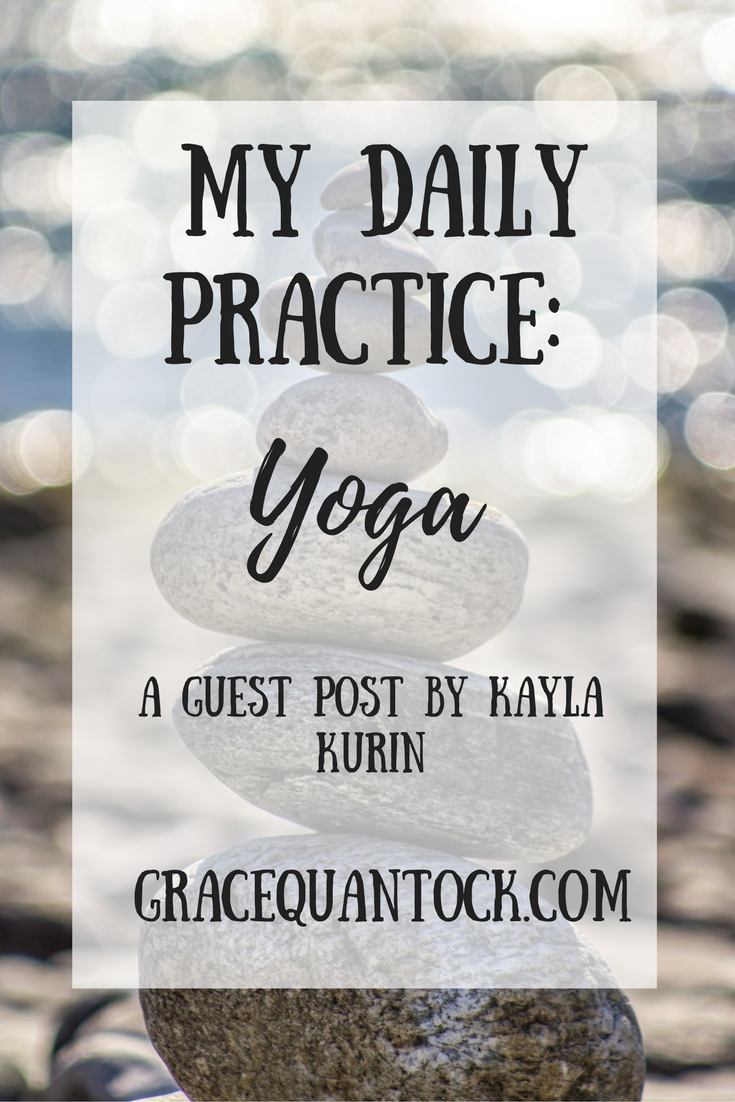 my daily practice: yoga a guest post kayla kuin gracequantock.com