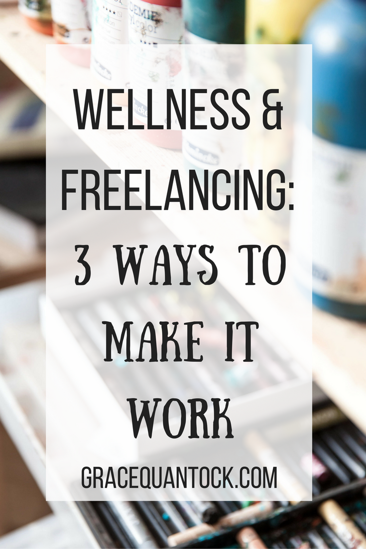 paint and pastels, text: wellness and freelancing: 3 ways to make it work gracequantock.com