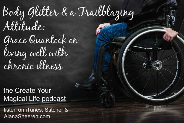 woman in a wheelchair text over: glitter and trailblazing attitude: grace quantock on living well with pain and illness