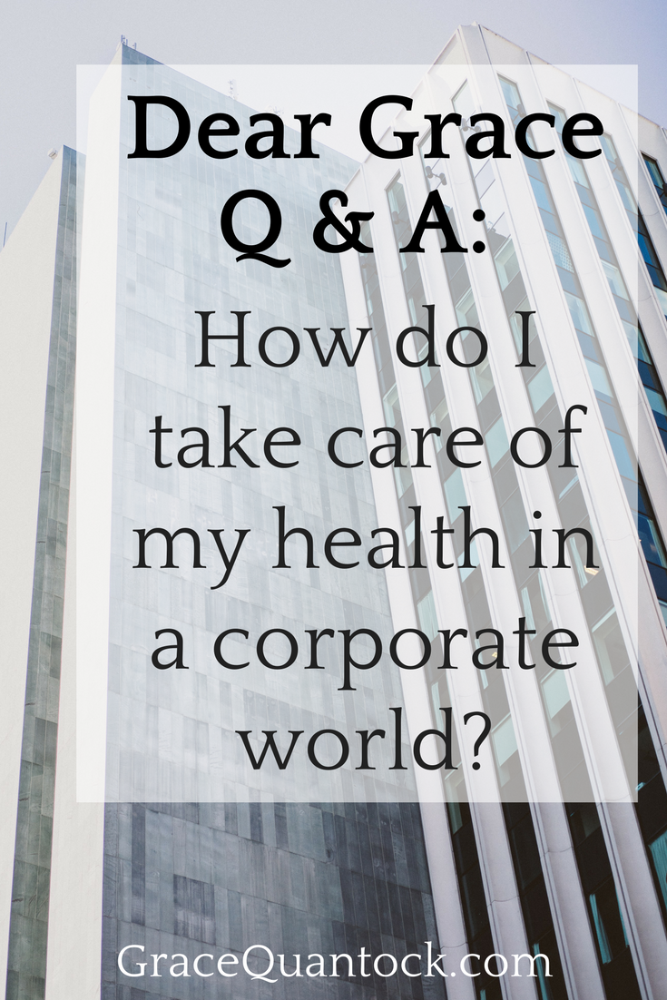 Dear Grace Q & A: How do I take care of my health in a corporate world? text on top of photo of grey glass and steel skyscrapers