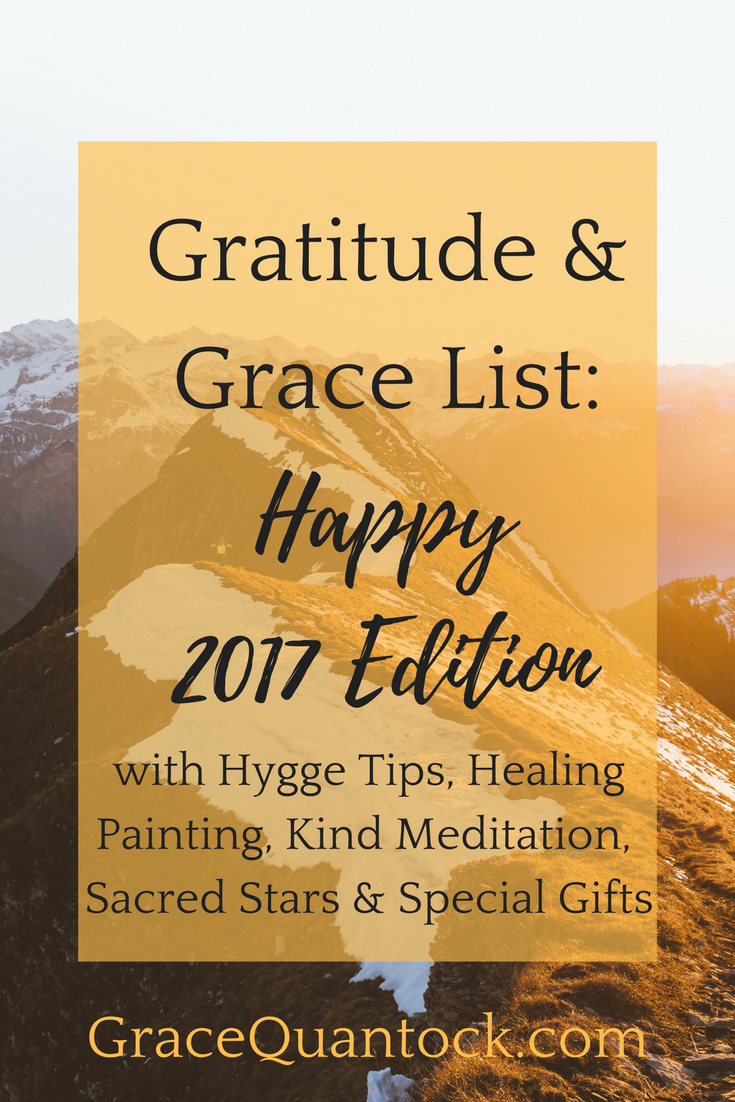 gratitude and grace list: happy 2017 edition featuring: hygge tips, healing painting, kind meditation, sacred stars and special gifts