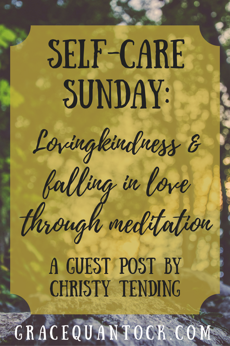 self-care sunday: lovingkindness and falling in love through meditation a guest post by Christy Tending GraceQuantock.com