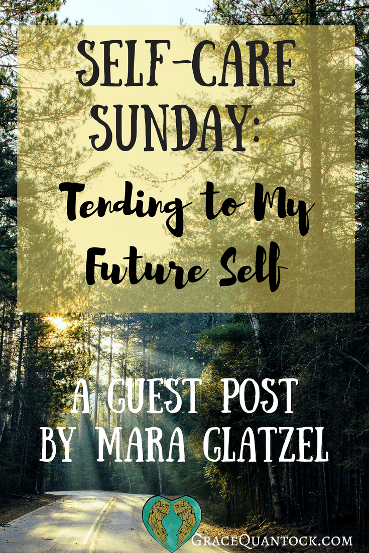 a road through sunlit woods, text overlaid: self care sunday: tending to my future self. A guest post by Mara Glatzel gracequantock.com