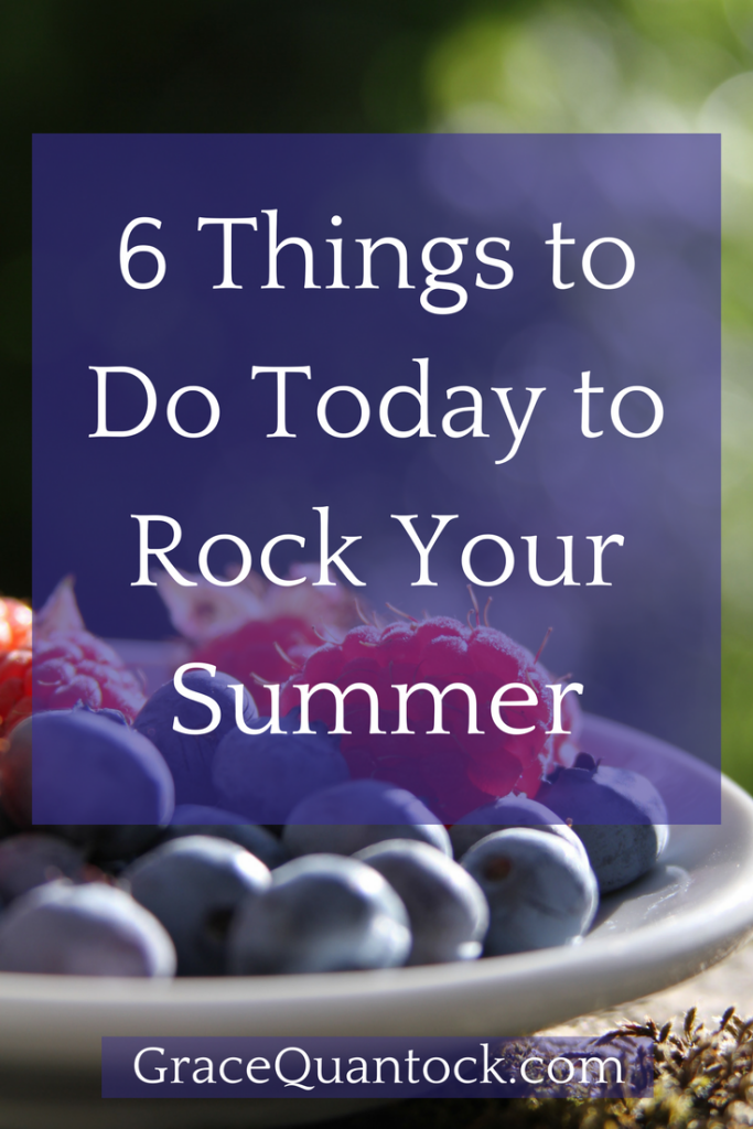 6 Things to Do Today to Rock Your Summer, white text over a purple rectangle over a photograph of a white dish of raspberries and blueberries on a table, out of focus green background