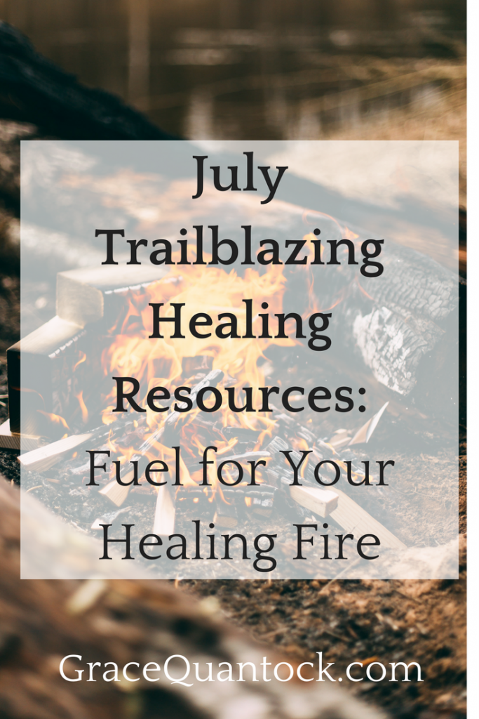July Trailblazing Healing Resources: Fuel for Your Healing Fire text over photo of a campfire outside