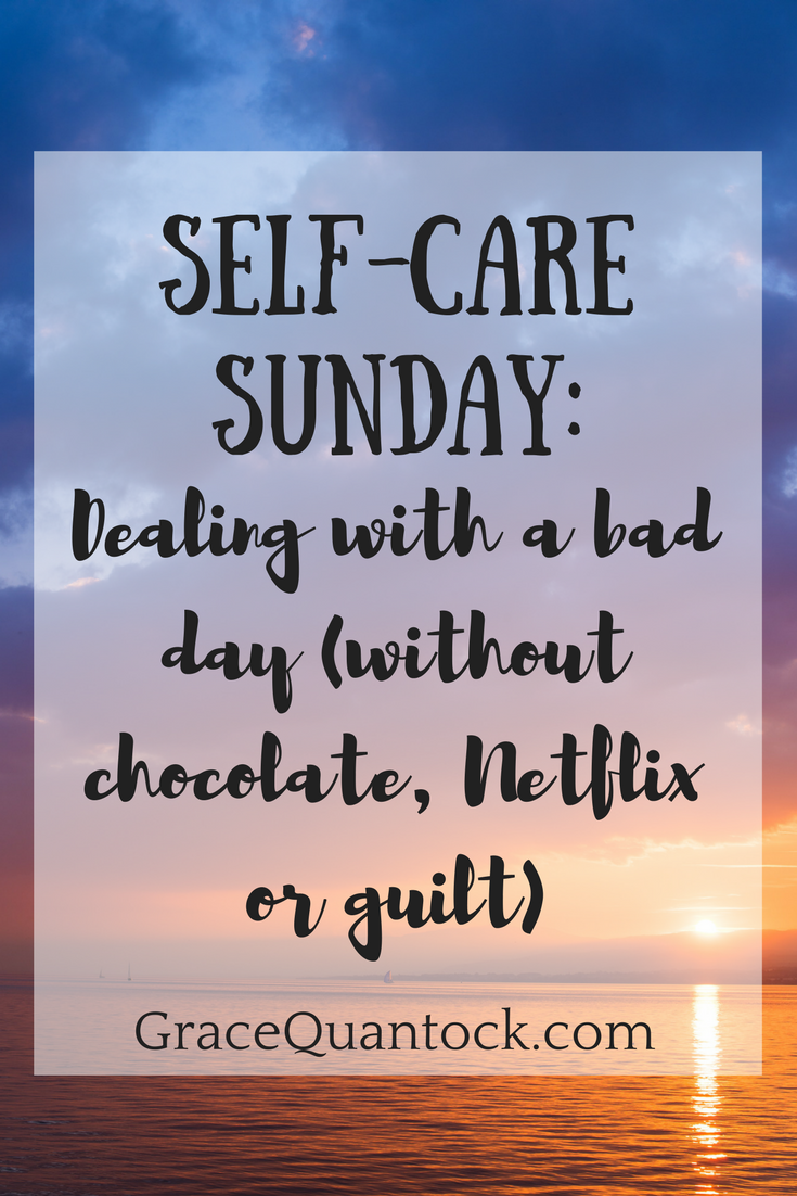 Self-care sunday: dealing with a bad day without chocolate, netflix or guilt) gracequantock.com text over photo of sunset at sea