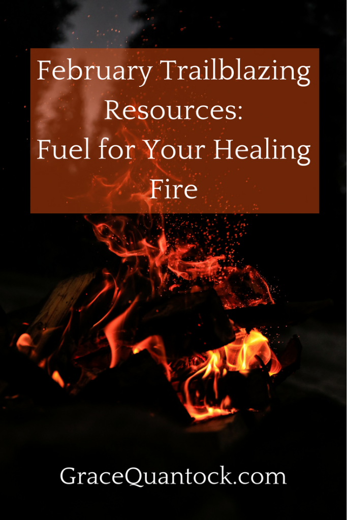 February Trailblazing Resources: Fuel for Your Healing Fire white text on photo of a bonfire at night, distant trees shown behind against the sky, sparks flying in the night air. Text at bottom in white: gracequantock.com