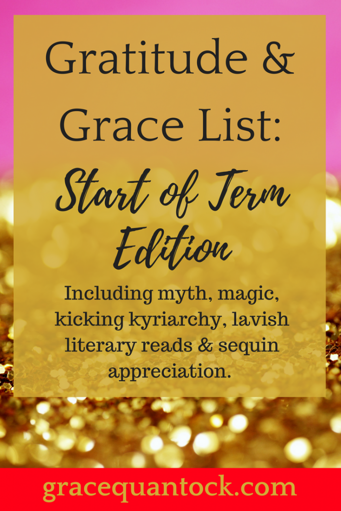 Gratitude and Grace List: Start of Term edition. Including myth, magic, kicking kyriarchy, lavish literary reads and sequin appreciation