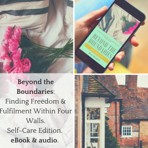 Beyond the Boundaries: Finding Freedom & Fulfilment Within Four Walls. Self-Care Edition Ebook and audio