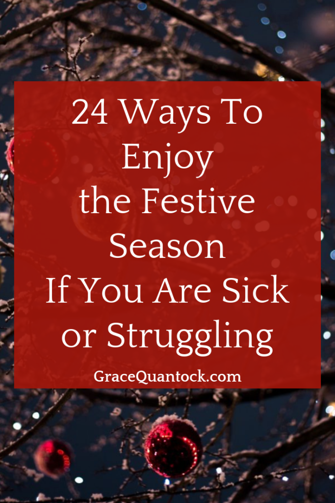 24 ways to enjoy the festive season if you are sick or struggling. White text over a red rectangle. Over a photograph of baubles on bare tree branches at night, lit up.