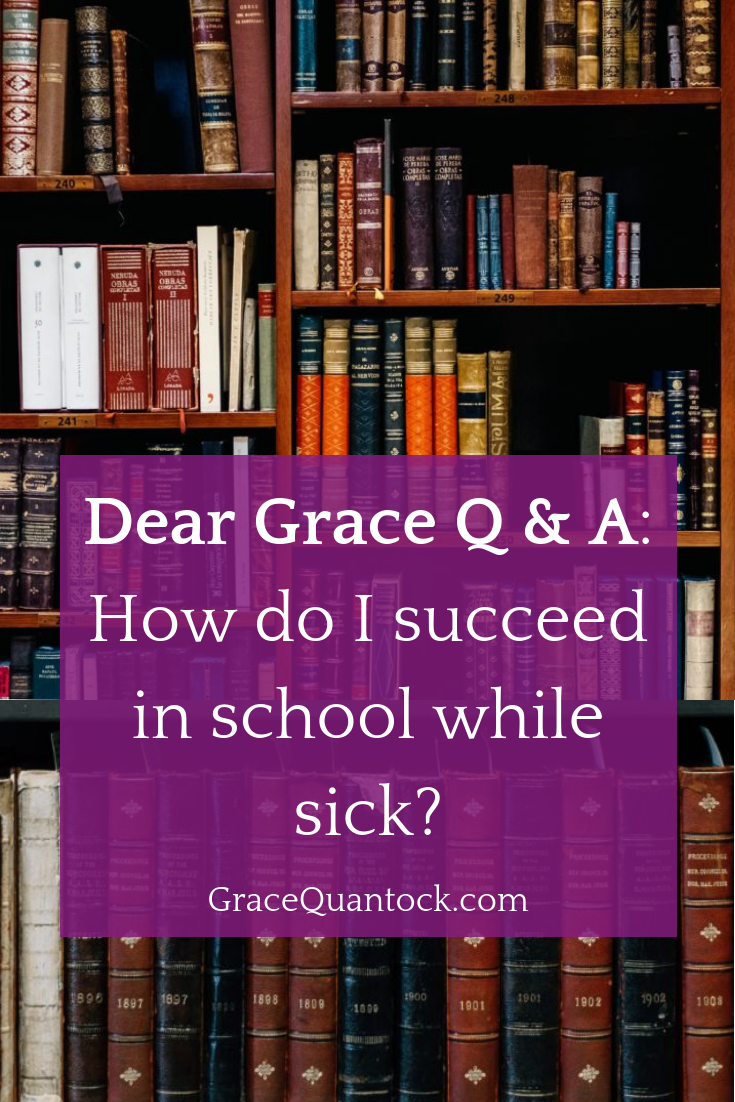 Dear Grace Q & A: How do I succeed in school while sick?