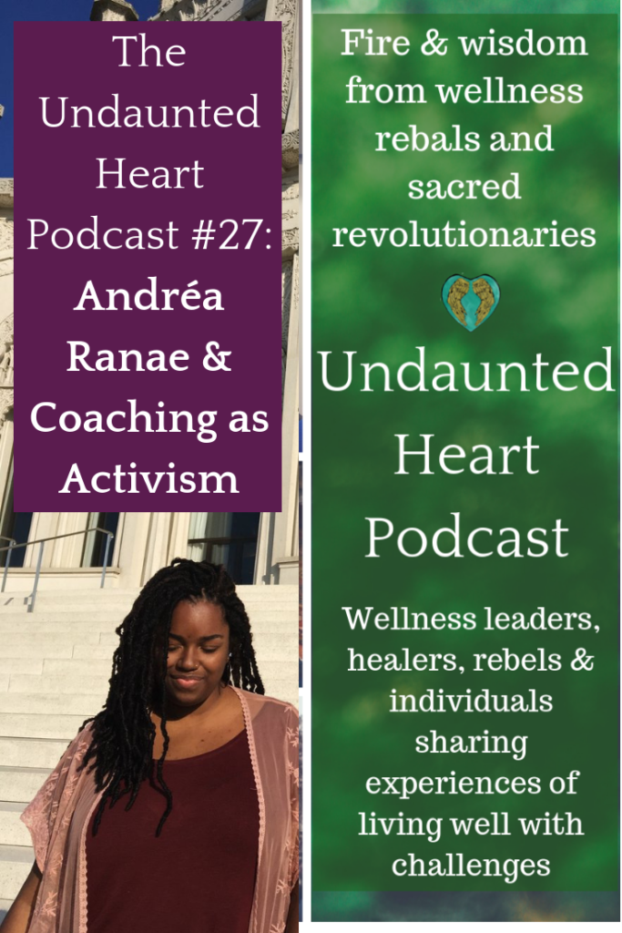 The Undaunted Heart Podcast #27: Andréa Ranaea & Coaching as Activism