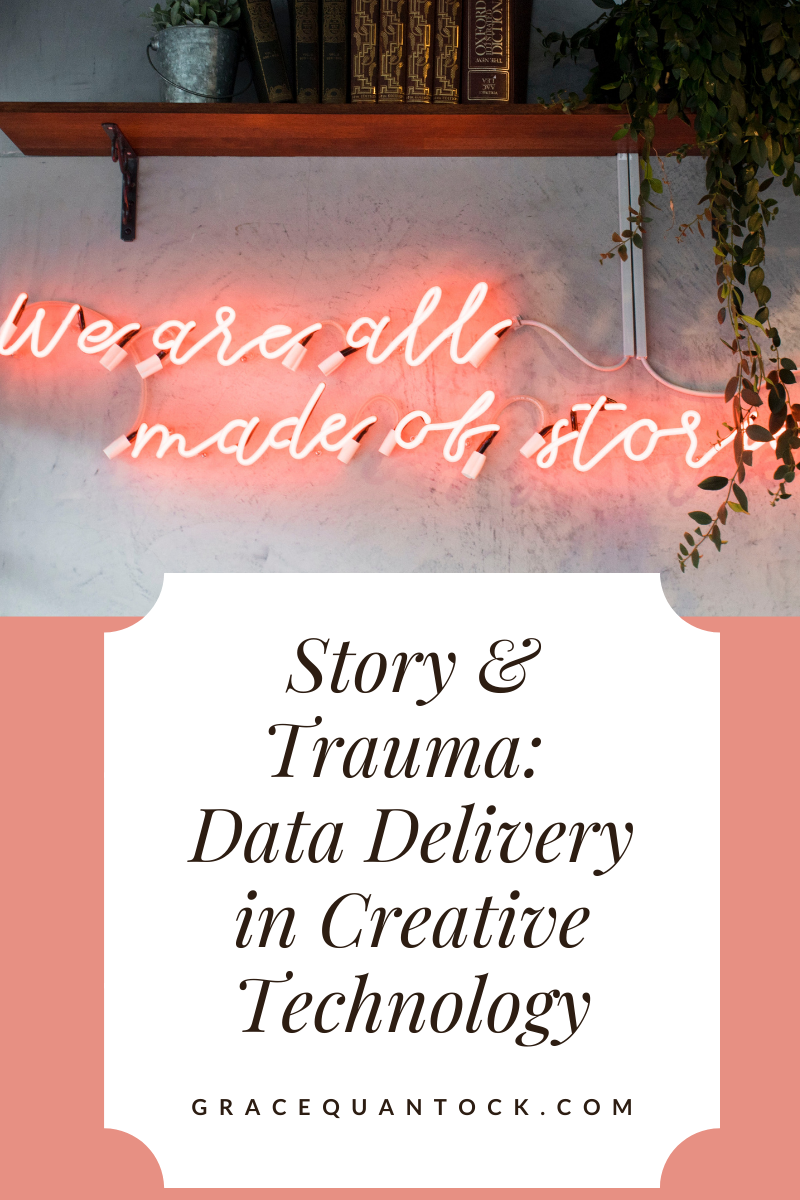 Story and Trauma: Data Delivery in Creative Technologies